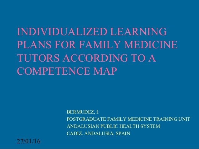 27/01/16 INDIVIDUALIZED LEARNING PLANS FOR FAMILY MEDICINE TUTORS ACCORDING TO A COMPETENCE MAP BERMUDEZ, I. POSTGRADUATE ...