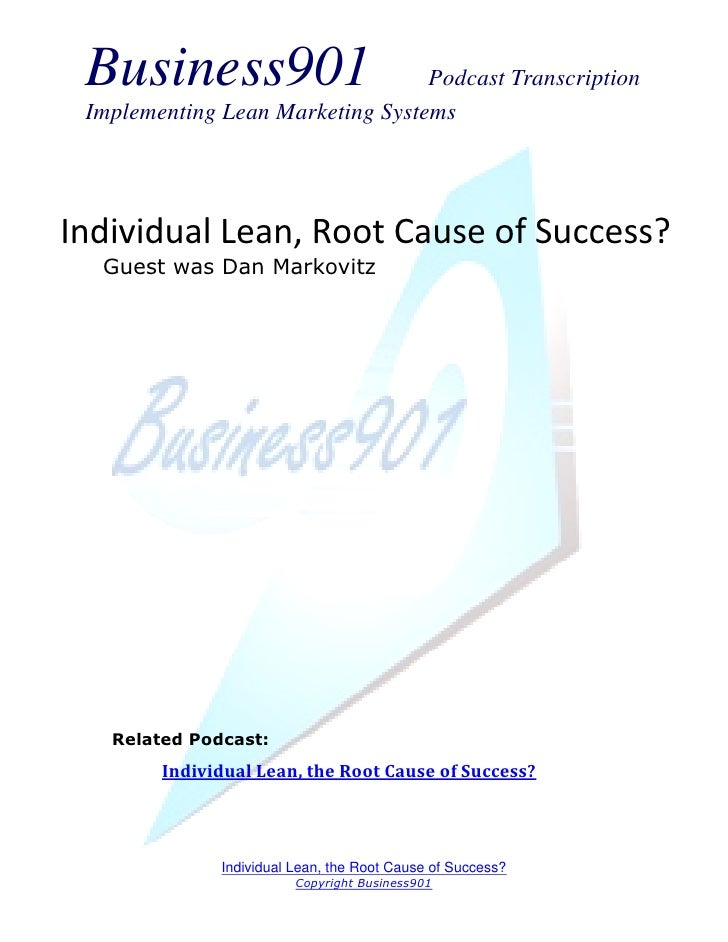 Business901                      Podcast Transcription Implementing Lean Marketing SystemsIndividual Lean, Root Cause of S...