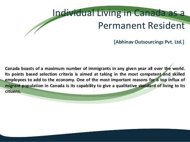 Individual Living in Canada as a Permanent Resident [Abhinav Outsourcings Pvt. Ltd.] Canada boasts of a maximum number of ...