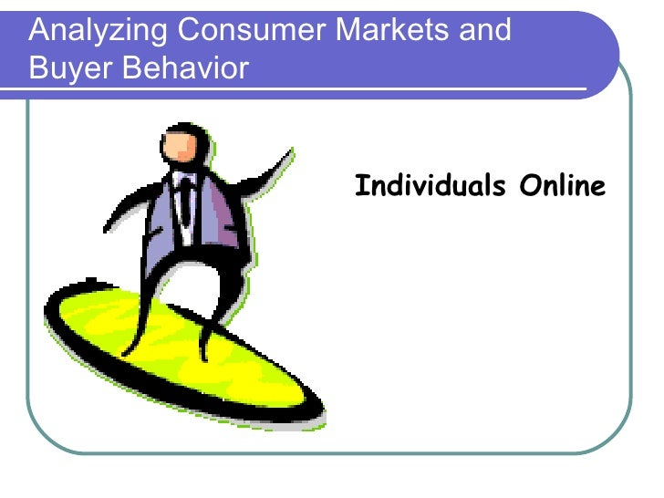 Analyzing Consumer Markets and Buyer Behavior  Individuals Online