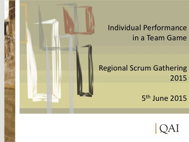 Individual Performance in a Team Game Regional Scrum Gathering 2015 5th June 2015