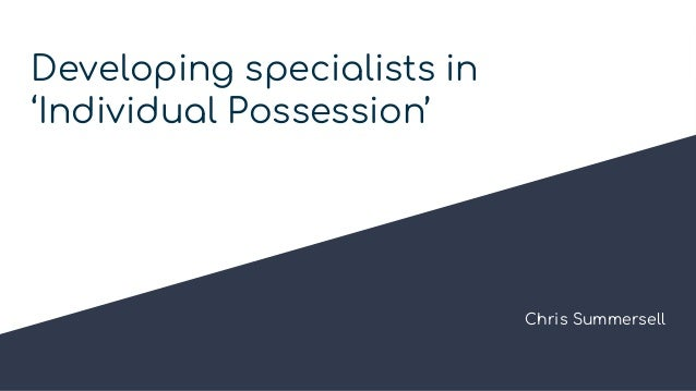 Developing specialists in 'Individual Possession' Chris Summersell