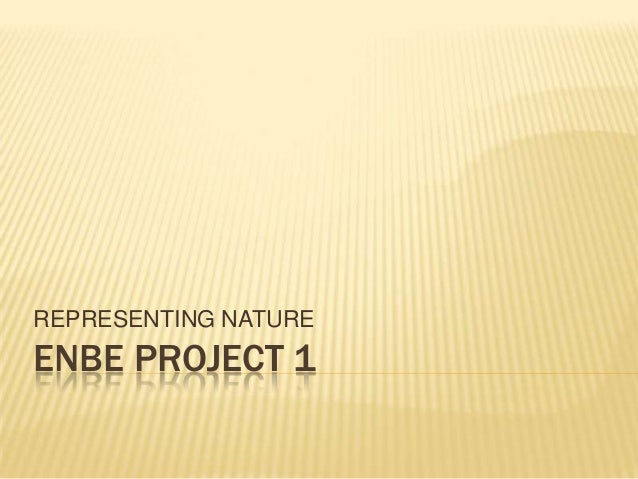 ENBE PROJECT 1REPRESENTING NATURE