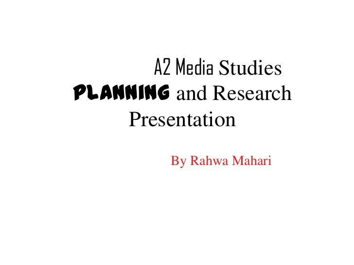 A2 Media StudiesPlanning and Research    Presentation          By Rahwa Mahari