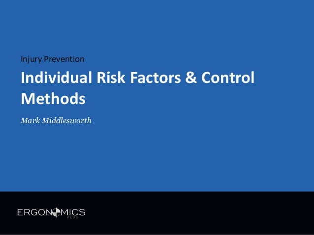 Injury Prevention  Individual Risk Factors & Control Methods Mark Middlesworth