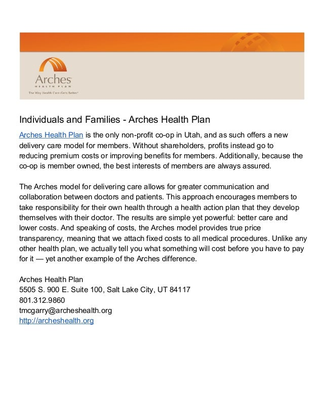 Individuals and Families ­ Arches Health PlanArches Health Plan is the only non­profit co­op in Utah, and as such offers a...