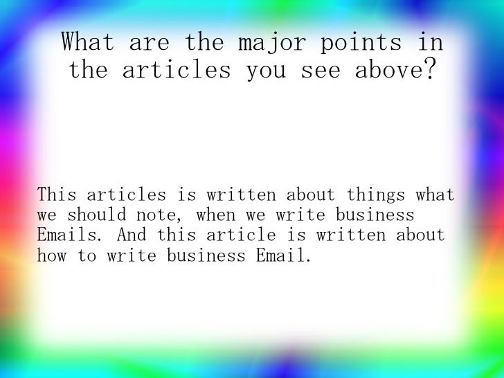 What are the major points in    the articles you see above?    This articles is written about things what we should note, ...