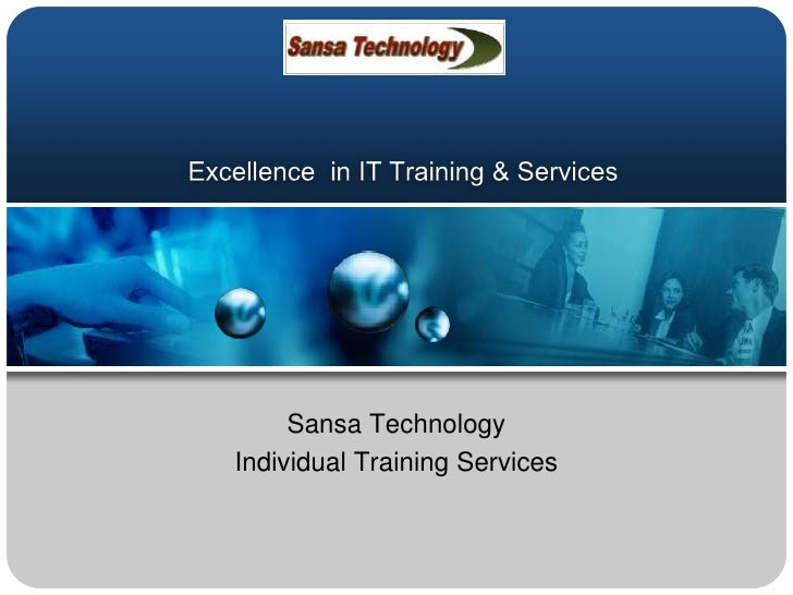 Excellence  in IT Training & Services<br />Sansa Technology <br />Individual Training Services<br />