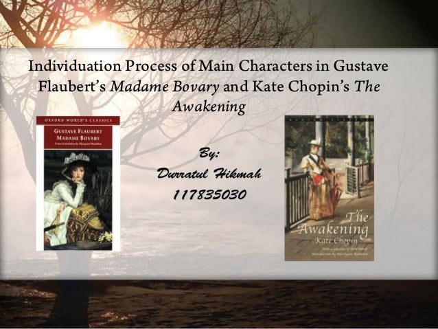 Individuation Process of Main Characters in GustaveFlaubert's Madame Bovary and Kate Chopin's TheAwakeningBy:By:Durratul H...