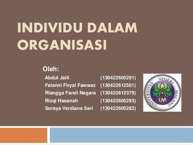 INDIVIDU DALAM  ORGANISASI  Oleh:  - Abdul Jalil (130422605291)  - Falanni Firyal Fawwaz (130422612501)  - Riangga Fandi N...