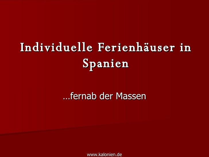 Individuelle Ferienhäuser in Spanien … fernab der Massen www.kalonien.de