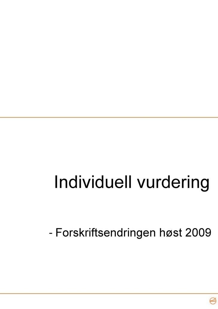 Individuell vurdering <ul><li>Forskriftsendringen høst 2009  </li></ul>