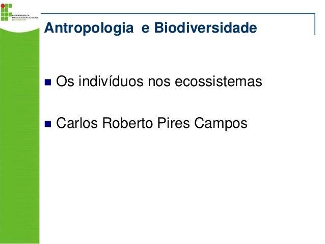 Antropologia e Biodiversidade    Os indivíduos nos ecossistemas    Carlos Roberto Pires Campos