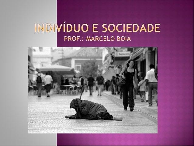 INDIVÍDUO x SOCIEDADE: quem tem maior poder de interferência? A ( ) o indivíduo influencia e transforma a sociedade; B ( )...