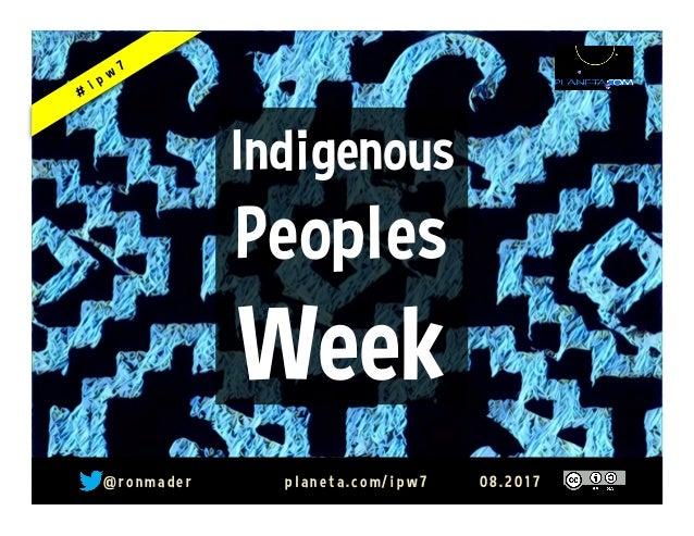 @ r o n m a d e r p l a n e t a . c o m / i p w 7 0 8 . 2 0 1 7 Indigenous Peoples Week