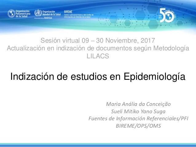 Sesión virtual 09 – 30 Noviembre, 2017 Actualización en indización de documentos según Metodología LILACS Indización de es...