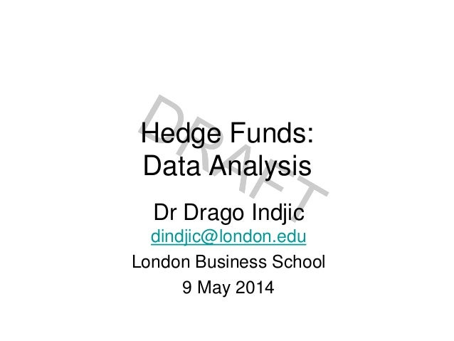 Hedge Funds: Data Analysis Dr Drago Indjic dindjic@london.edu London Business School 9 May 2014