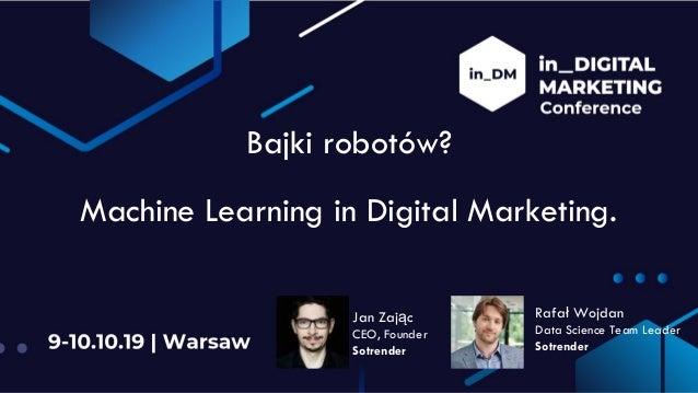 Bajki robotów? Machine Learning in Digital Marketing. Jan Zając CEO, Founder Sotrender Rafał Wojdan Data Science Team Lead...