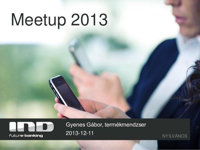 Meetup 2013  Gyenes Gábor, termékmendzser 2013-12-11  NYILVÁNOS