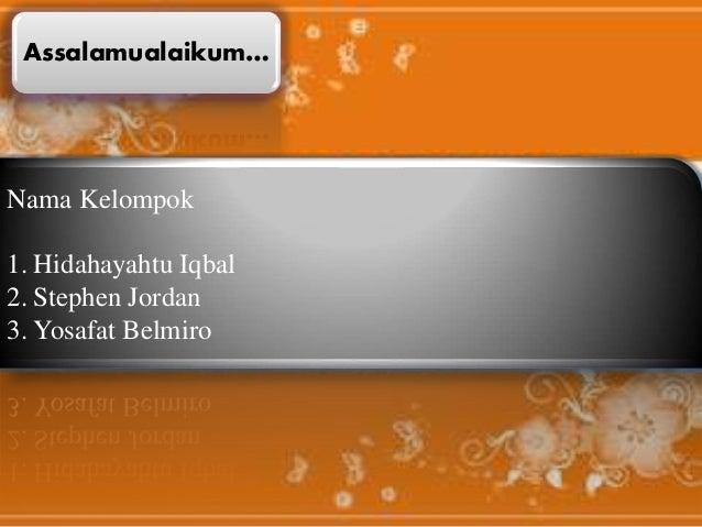 Assalamualaikum…  Nama Kelompok  1. Hidahayahtu Iqbal  2. Stephen Jordan  3. Yosafat Belmiro