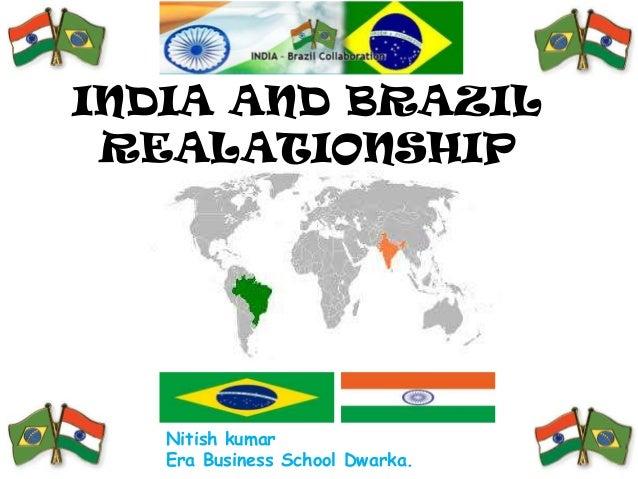 INDIA AND BRAZIL REALATIONSHIP  Nitish kumar Era Business School Dwarka.