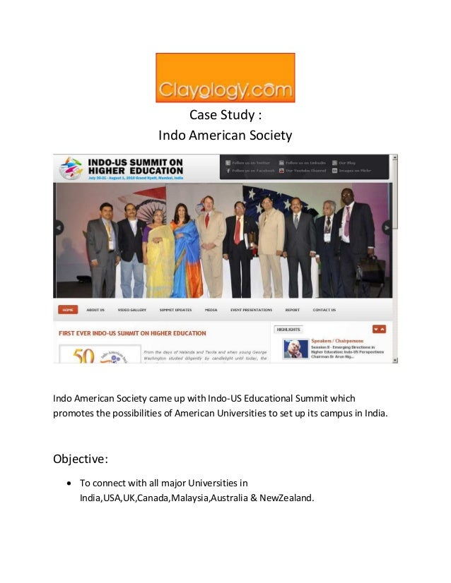 Case Study : Indo American Society Indo American Society came up with Indo-US Educational Summit which promotes the possib...