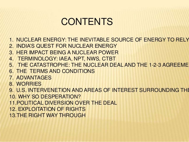 CONTENTS1. NUCLEAR ENERGY: THE INEVITABLE SOURCE OF ENERGY TO RELY2. INDIA'S QUEST FOR NUCLEAR ENERGY3. HER IMPACT BEING A...