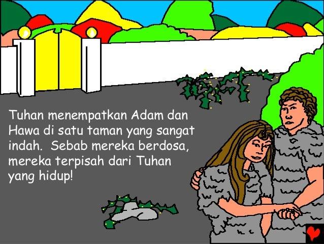 Tuhan menempatkan Adam dan Hawa di satu taman yang sangat indah. Sebab mereka berdosa, mereka terpisah dari Tuhan yang hid...