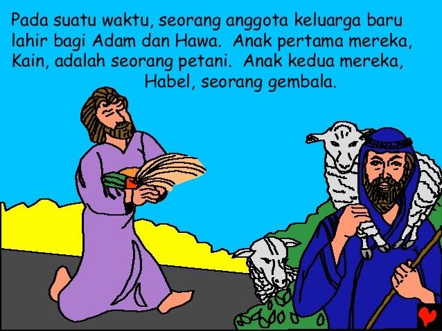 Pada suatu waktu, seorang anggota keluarga baru lahir bagi Adam dan Hawa. Anak pertama mereka, Kain, adalah seorang petani...