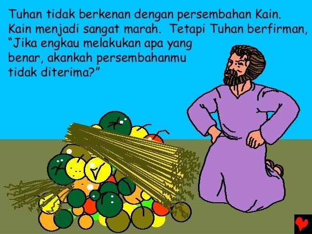"""Tuhan tidak berkenan dengan persembahan Kain. Kain menjadi sangat marah. Tetapi Tuhan berfirman, """"Jika engkau melakukan ap..."""