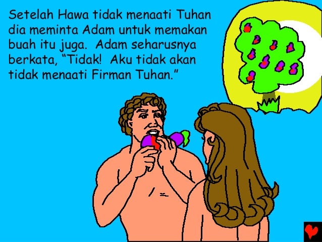 "Setelah Hawa tidak menaati Tuhan dia meminta Adam untuk memakan buah itu juga. Adam seharusnya berkata, ""Tidak! Aku tidak ..."