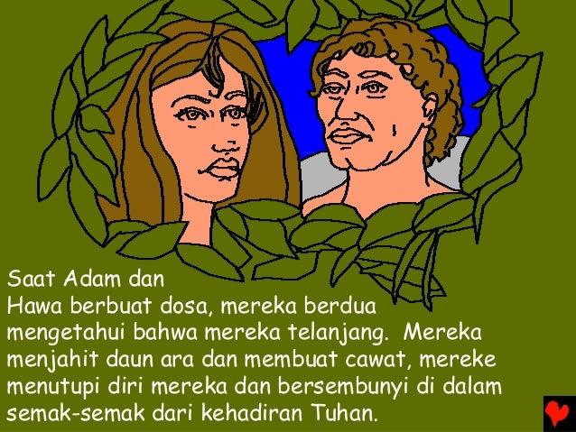 Saat Adam dan Hawa berbuat dosa, mereka berdua mengetahui bahwa mereka telanjang. Mereka menjahit daun ara dan membuat caw...