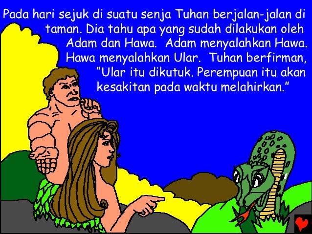 Pada hari sejuk di suatu senja Tuhan berjalan-jalan di taman. Dia tahu apa yang sudah dilakukan oleh Adam dan Hawa. Adam m...