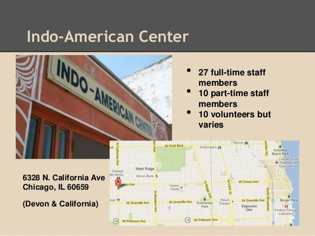 Indo-American Center6328 N. California AveChicago, IL 60659(Devon & California)• 27 full-time staffmembers• 10 part-time s...