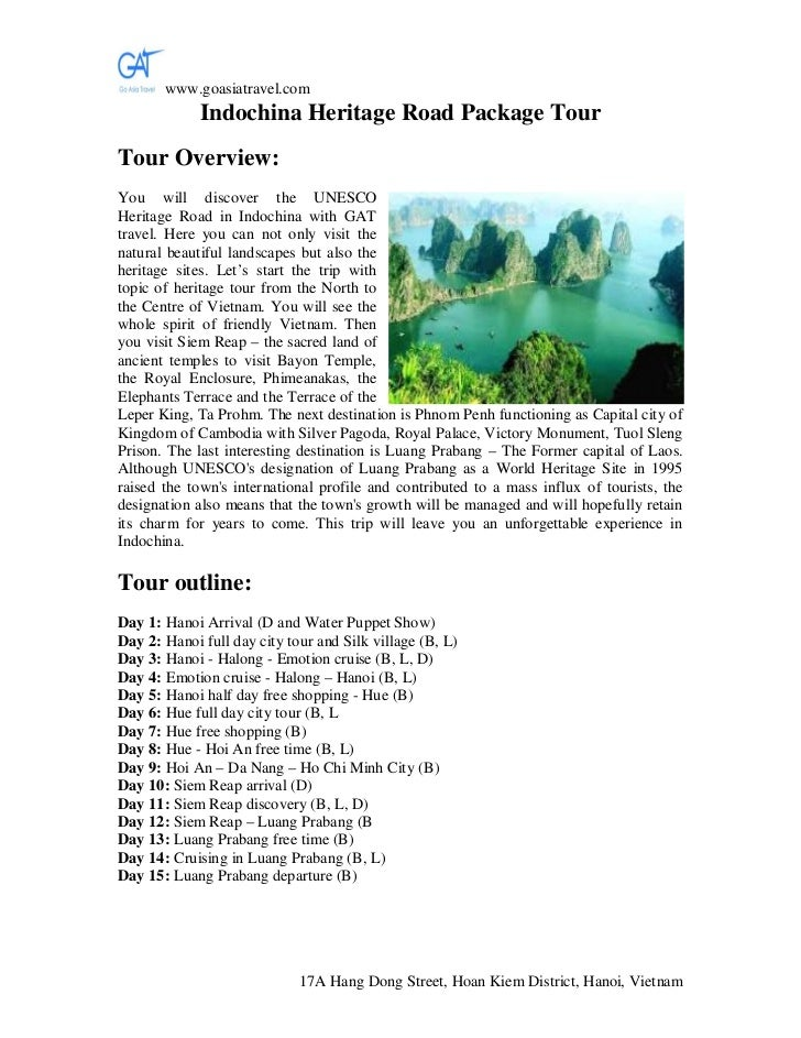 www.goasiatravel.com             Indochina Heritage Road Package TourTour Overview:You will discover the UNESCOHeritage Ro...