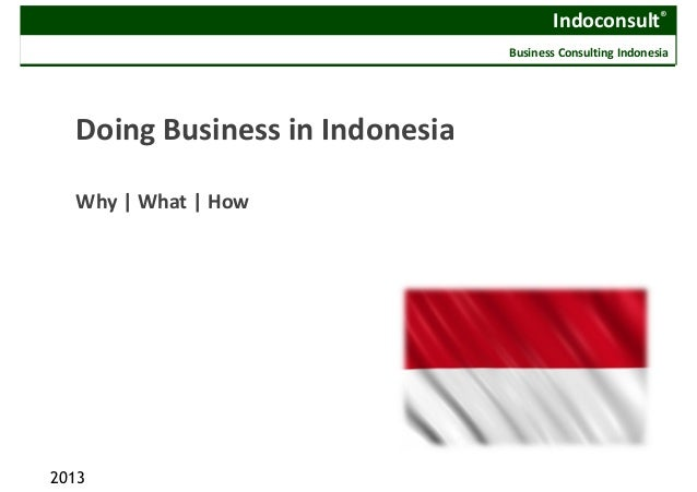 Indoconsult® Business Consulting Indonesia Doing Business in Indonesia Why | What | How 2013