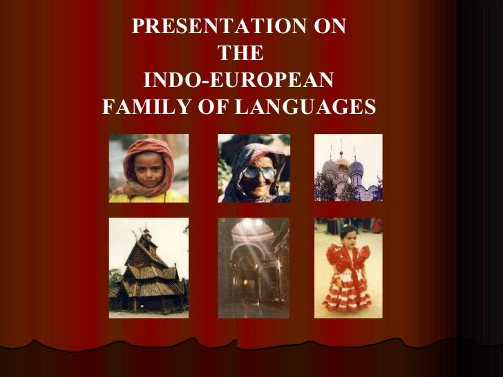 PRESENTATION ON THE INDO-EUROPEAN FAMILY OF LANGUAGES