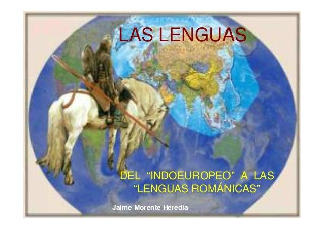 "Jaime Morente Heredia LAS LENGUAS DEL ""INDOEUROPEO"" A LAS ""LENGUAS ROMÁNICAS"""