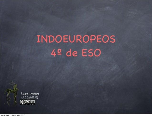 INDOEUROPEOS 4º de ESO Álvaro P. Vilariño v.1.0 (out-2013) lunes 7 de octubre de 2013