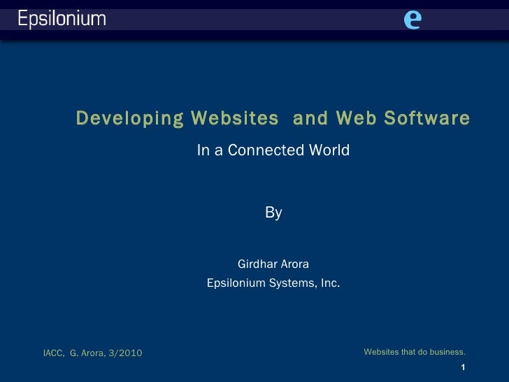 IACC,  G. Arora, 3/2010 Developing Websites  and Web Software In a Connected World By Girdhar Arora Epsilonium Systems, Inc.