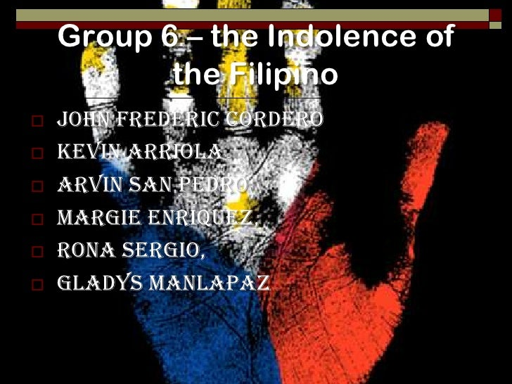 the indolence of the filipinos the indolence of the filipinos in this essay of dr jose rizal, he explained the behaviors of the filipinos he had observed in the past and present with in his time.