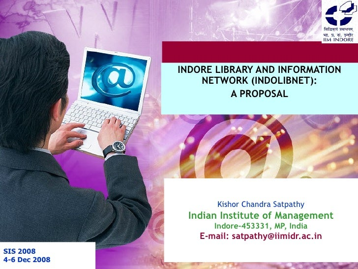 Kishor Chandra Satpathy Indian Institute of Management Indore-453331, MP, India E-mail: satpathy@iimidr.ac.in  INDORE LIB...