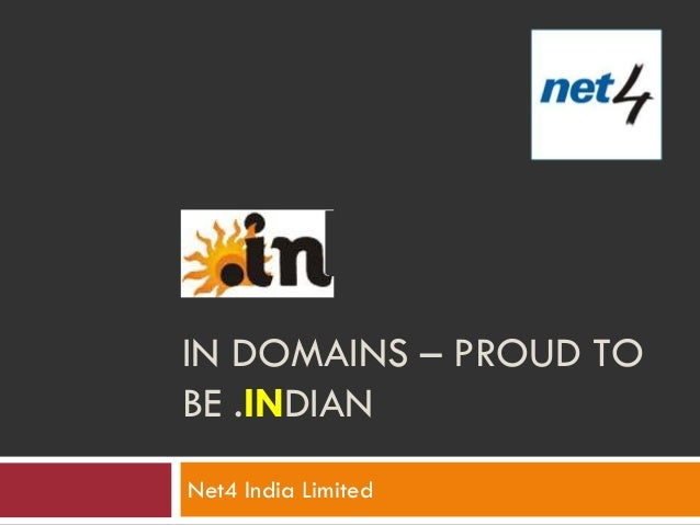 IN DOMAINS – PROUD TOBE .INDIANNet4 India Limited
