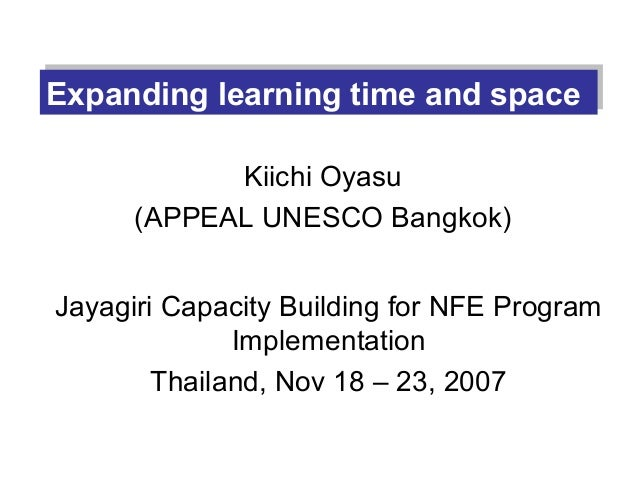 Expanding learning time and spaceExpanding learning time and space            Kiichi Oyasu      (APPEAL UNESCO Bangkok)Jay...