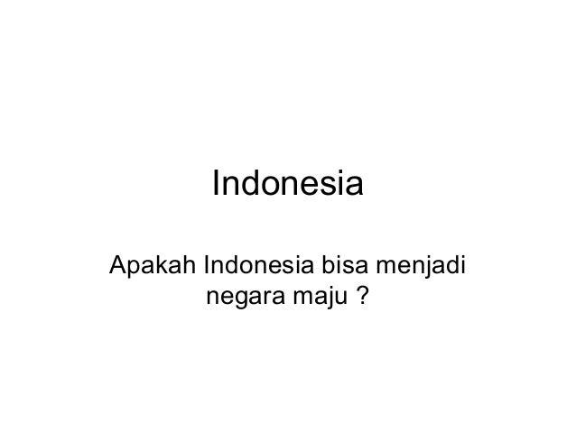 Indonesia Apakah Indonesia bisa menjadi negara maju ?