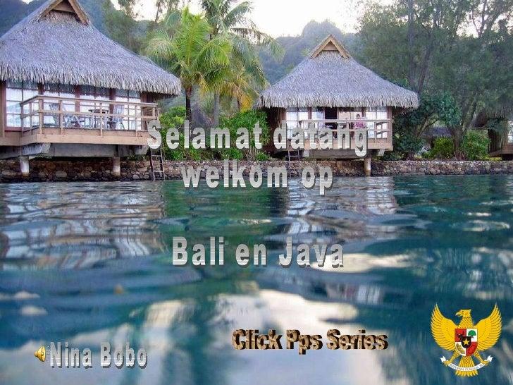 Selamat datang welkom op Bali en Java Nina Bobo Click Pps Series
