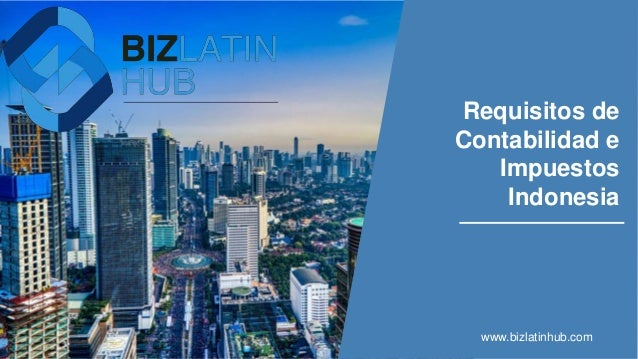 Requisitos de Contabilidad e Impuestos Indonesia www.bizlatinhub.com