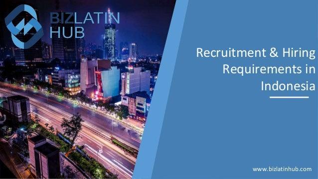 Recruitment & Hiring Requirements in Indonesia www.bizlatinhub.com