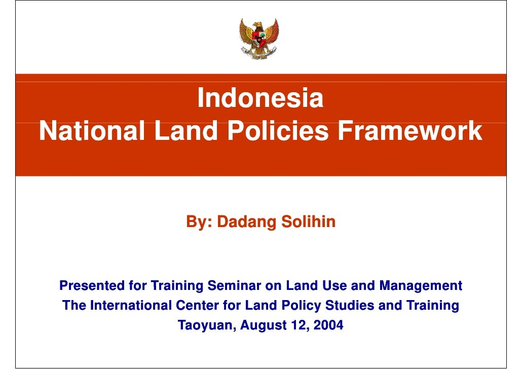 Indonesia  National Land Policies Framework By: Dadang Solihin Presented for Training Seminar on Land Use and Management T...