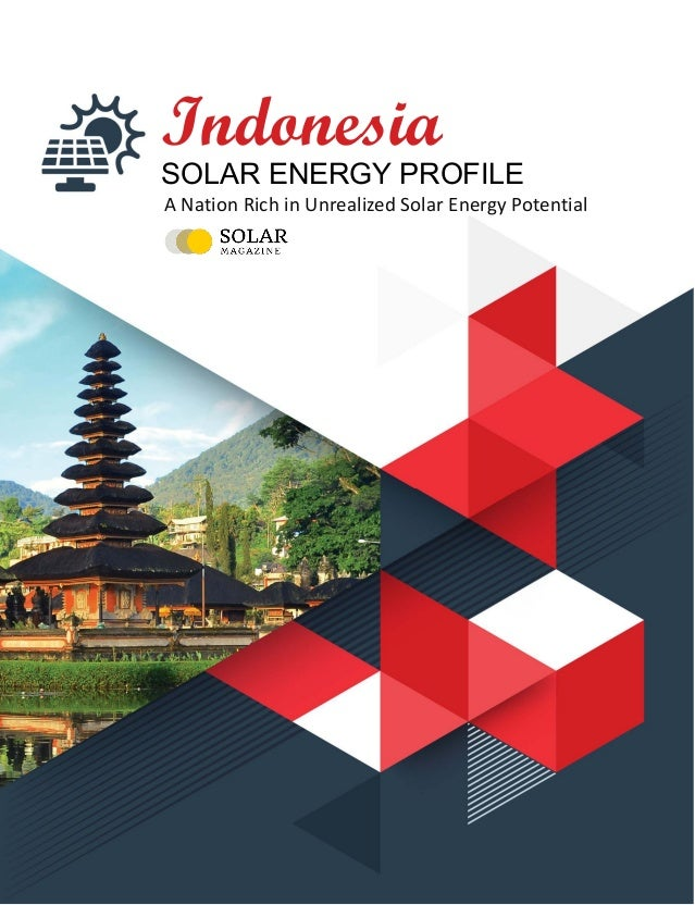 ·Indonesia Solar Energy Profile Copyright © 2019, solarmagazine.com 1 Indonesia SOLAR ENERGY PROFILE A Nation Rich in Unre...